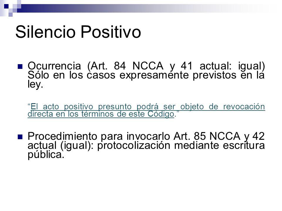 Silencio Positivo Ocurrencia (Art. 84 NCCA y 41 actual: igual) Sólo en los casos expresamente previstos en la ley. El acto positivo presunto podrá ser