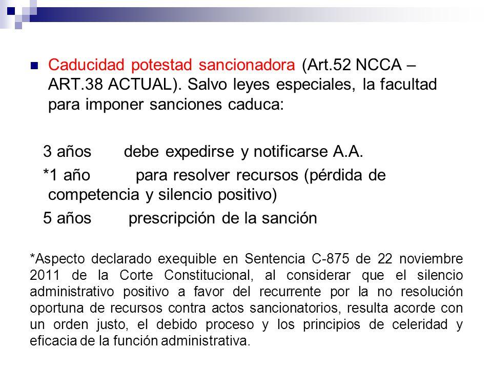 Caducidad potestad sancionadora (Art.52 NCCA – ART.38 ACTUAL). Salvo leyes especiales, la facultad para imponer sanciones caduca: 3 años debe expedirs