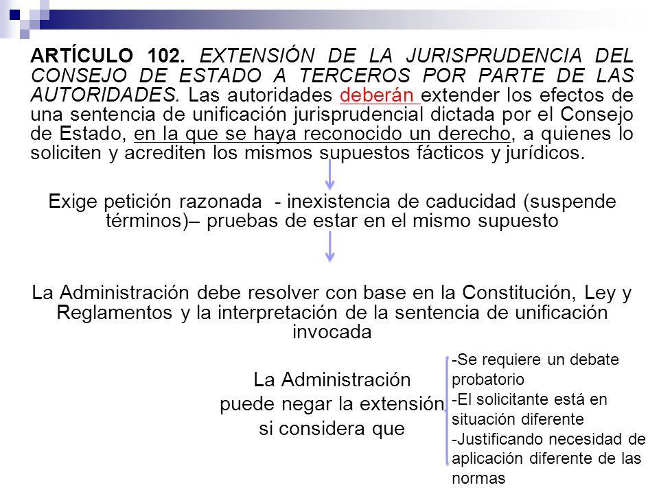 ARTÍCULO 102. EXTENSIÓN DE LA JURISPRUDENCIA DEL CONSEJO DE ESTADO A TERCEROS POR PARTE DE LAS AUTORIDADES. Las autoridades deberán extender los efect