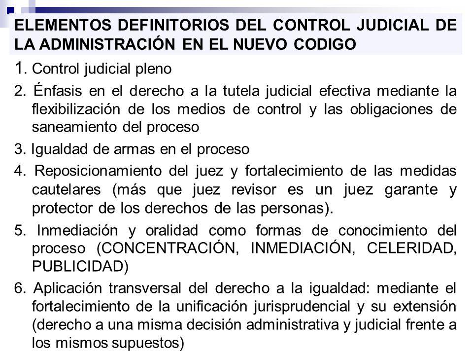 ELEMENTOS DEFINITORIOS DEL CONTROL JUDICIAL DE LA ADMINISTRACIÓN EN EL NUEVO CODIGO 1. Control judicial pleno 2. Énfasis en el derecho a la tutela jud