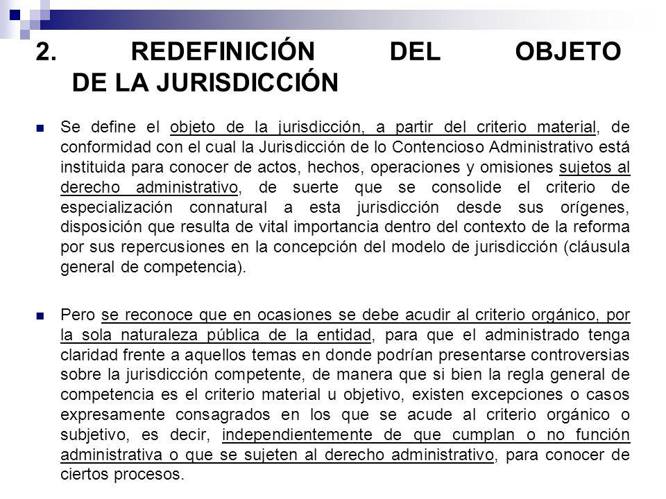 2. REDEFINICIÓN DEL OBJETO DE LA JURISDICCIÓN Se define el objeto de la jurisdicción, a partir del criterio material, de conformidad con el cual la Ju