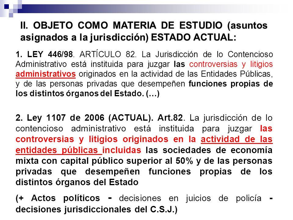 1. LEY 446/98. ARTÍCULO 82. La Jurisdicción de lo Contencioso Administrativo está instituida para juzgar las controversias y litigios administrativos