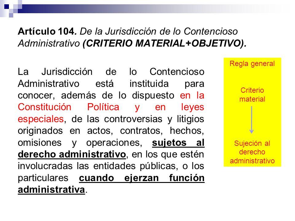 Artículo 104.De la Jurisdicción de lo Contencioso Administrativo (CRITERIO MATERIAL+OBJETIVO).