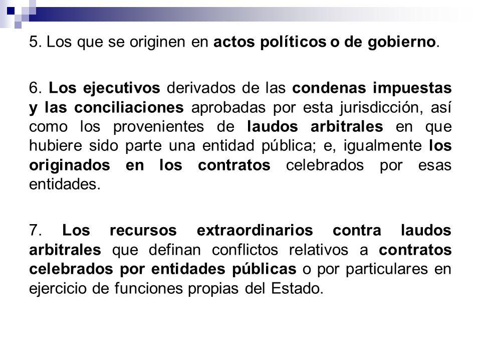 5. Los que se originen en actos políticos o de gobierno. 6. Los ejecutivos derivados de las condenas impuestas y las conciliaciones aprobadas por esta