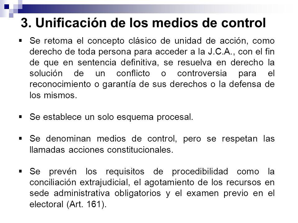 3. Unificación de los medios de control Se retoma el concepto clásico de unidad de acción, como derecho de toda persona para acceder a la J.C.A., con