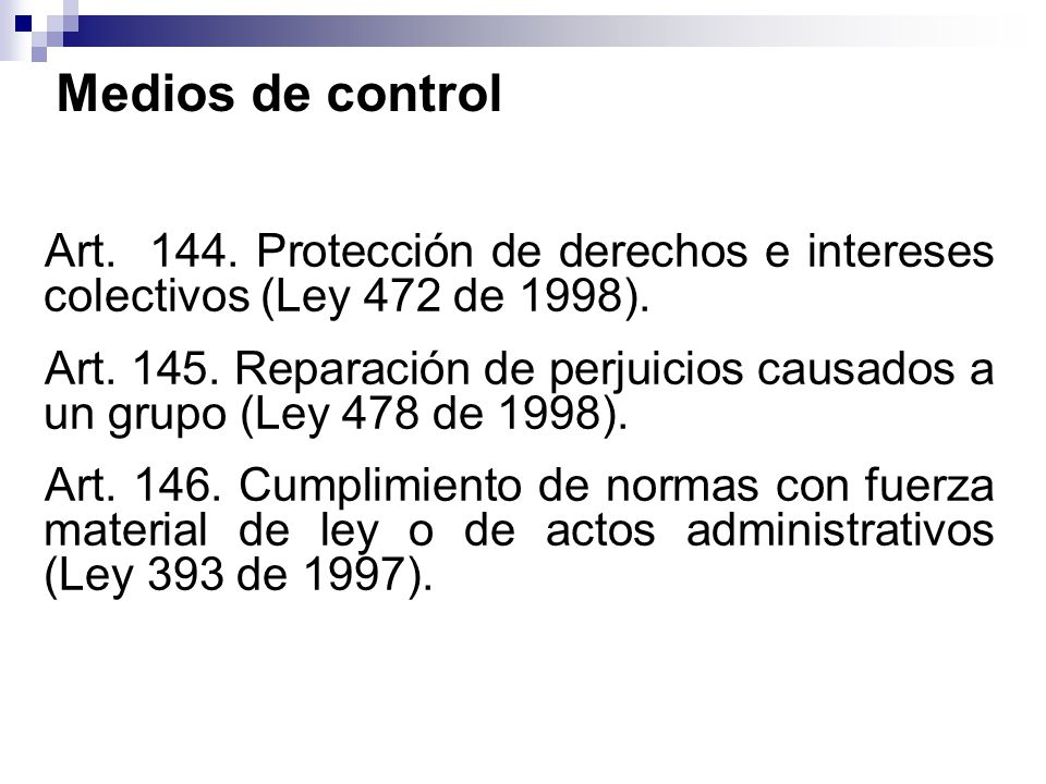 Medios de control Art. 144. Protección de derechos e intereses colectivos (Ley 472 de 1998). Art. 145. Reparación de perjuicios causados a un grupo (L