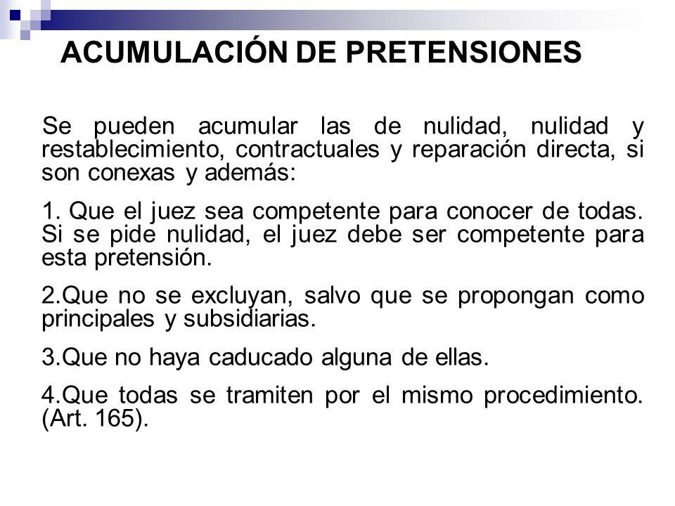 ACUMULACIÓN DE PRETENSIONES Se pueden acumular las de nulidad, nulidad y restablecimiento, contractuales y reparación directa, si son conexas y además: 1.