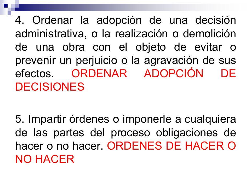 4. Ordenar la adopción de una decisión administrativa, o la realización o demolición de una obra con el objeto de evitar o prevenir un perjuicio o la