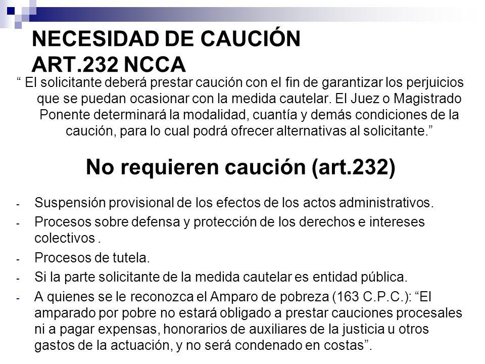 NECESIDAD DE CAUCIÓN ART.232 NCCA El solicitante deberá prestar caución con el fin de garantizar los perjuicios que se puedan ocasionar con la medida