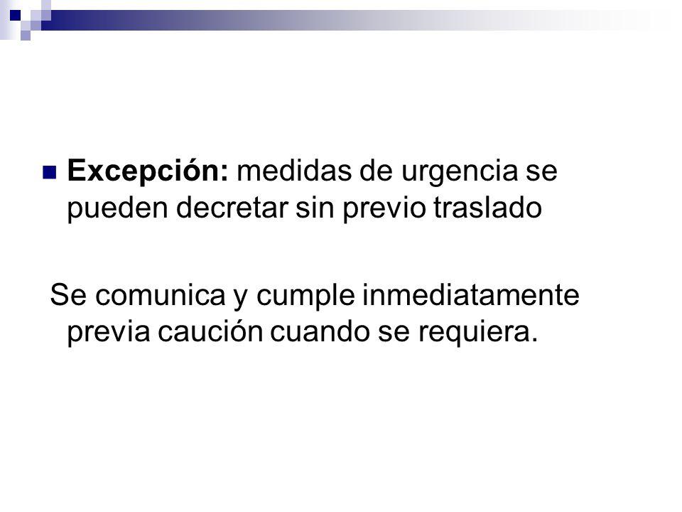 Excepción: medidas de urgencia se pueden decretar sin previo traslado Se comunica y cumple inmediatamente previa caución cuando se requiera.