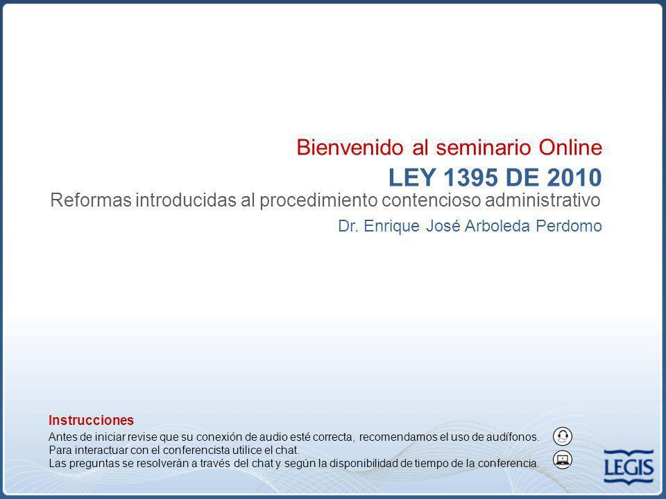 LEY 1395 DE 2010 Reformas introducidas al procedimiento contencioso administrativo Dr.