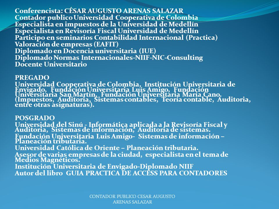 Conferencista: CÉSAR AUGUSTO ARENAS SALAZAR Contador publico Universidad Cooperativa de Colombia Especialista en impuestos de la Universidad de Medell