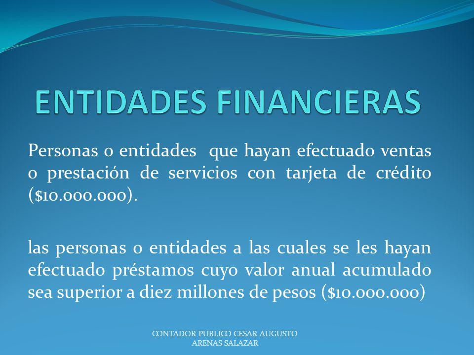 Personas o entidades que hayan efectuado ventas o prestación de servicios con tarjeta de crédito ($10.000.000). las personas o entidades a las cuales