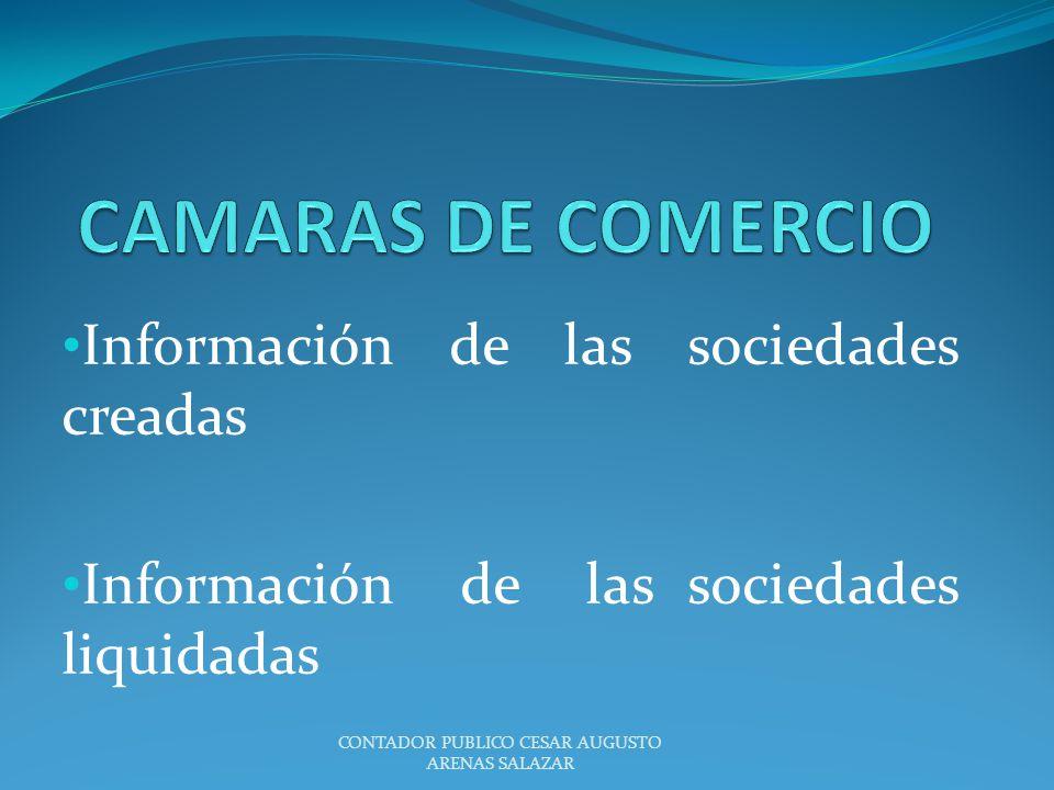 Información de las sociedades creadas Información de las sociedades liquidadas CONTADOR PUBLICO CESAR AUGUSTO ARENAS SALAZAR