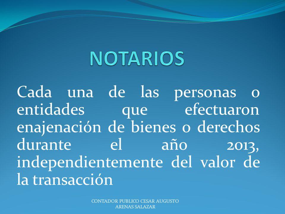 Cada una de las personas o entidades que efectuaron enajenación de bienes o derechos durante el año 2013, independientemente del valor de la transacci