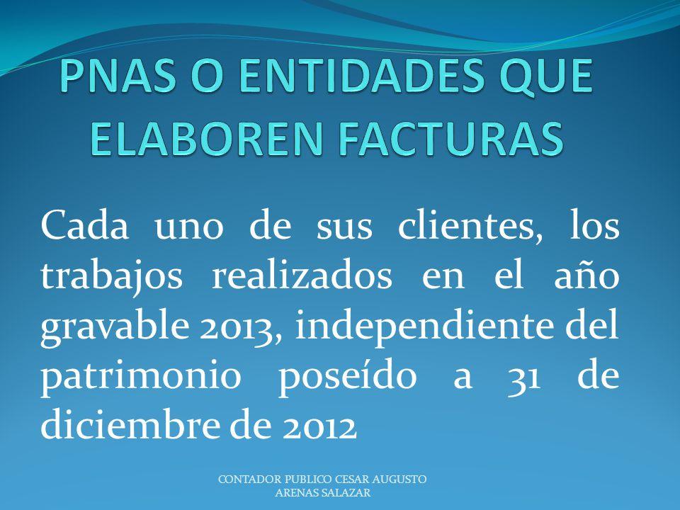 Cada uno de sus clientes, los trabajos realizados en el año gravable 2013, independiente del patrimonio poseído a 31 de diciembre de 2012 CONTADOR PUB