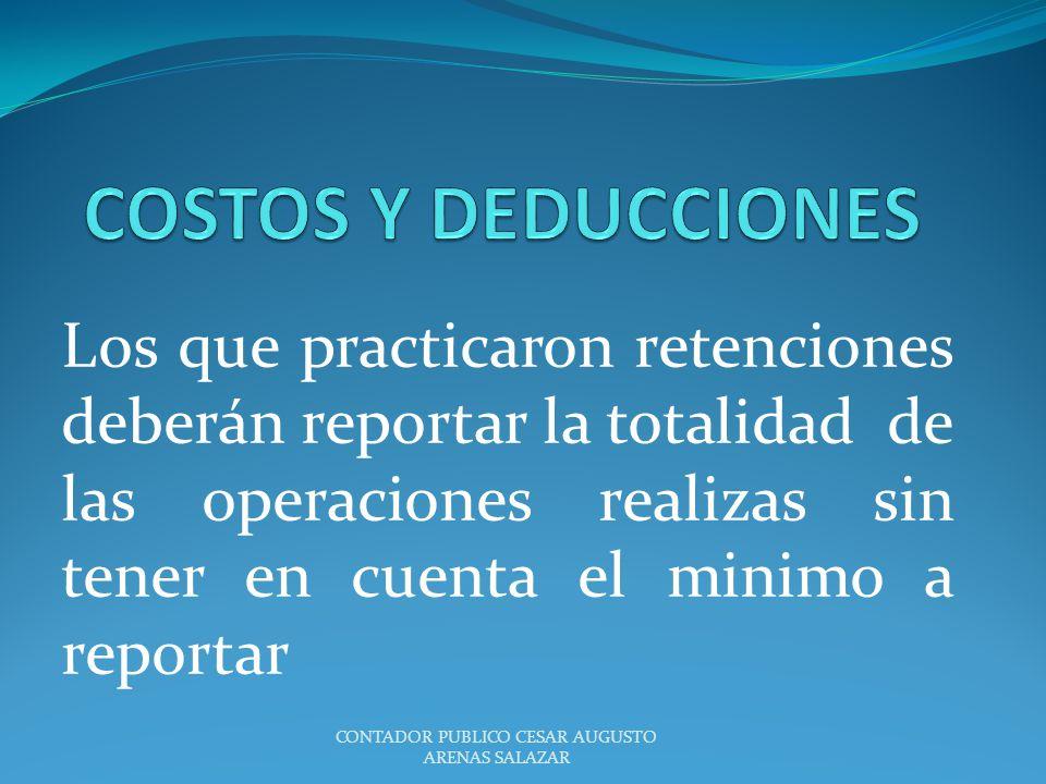 Los que practicaron retenciones deberán reportar la totalidad de las operaciones realizas sin tener en cuenta el minimo a reportar CONTADOR PUBLICO CE