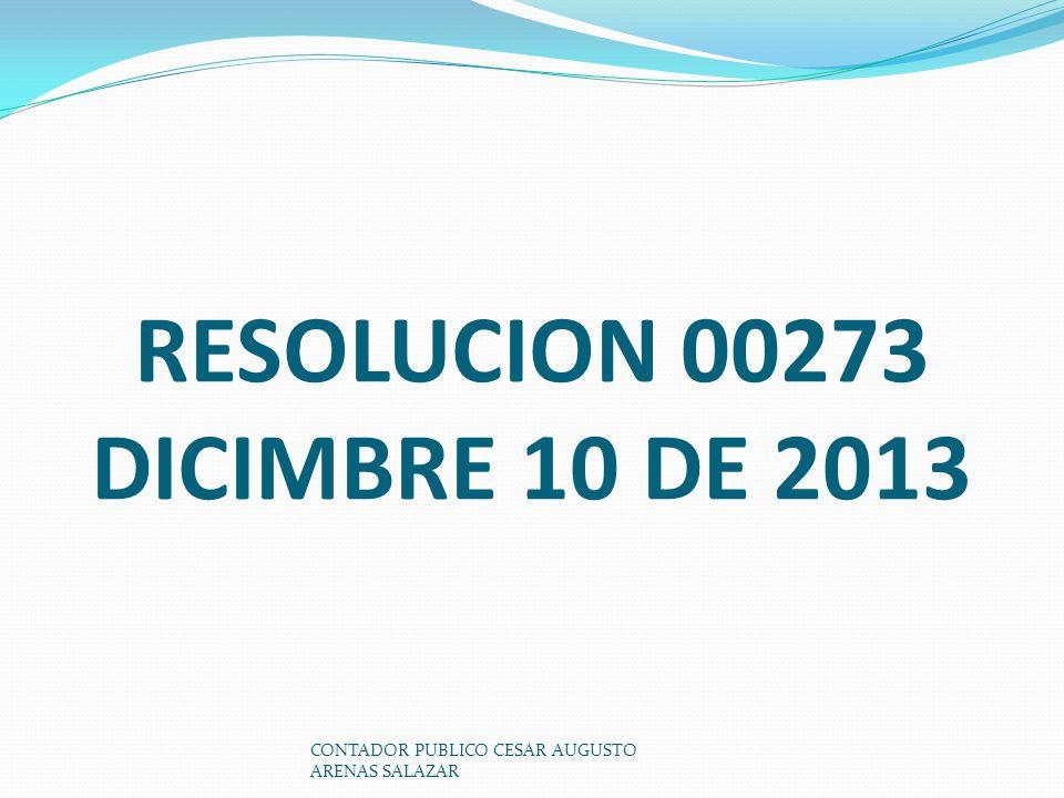 RESOLUCION 00273 DICIMBRE 10 DE 2013 CONTADOR PUBLICO CESAR AUGUSTO ARENAS SALAZAR