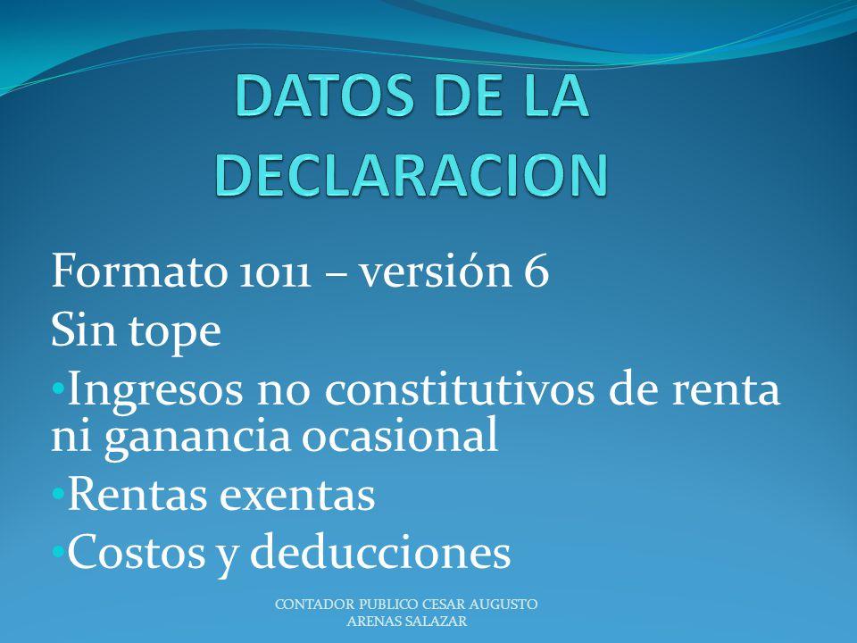 Formato 1011 – versión 6 Sin tope Ingresos no constitutivos de renta ni ganancia ocasional Rentas exentas Costos y deducciones CONTADOR PUBLICO CESAR