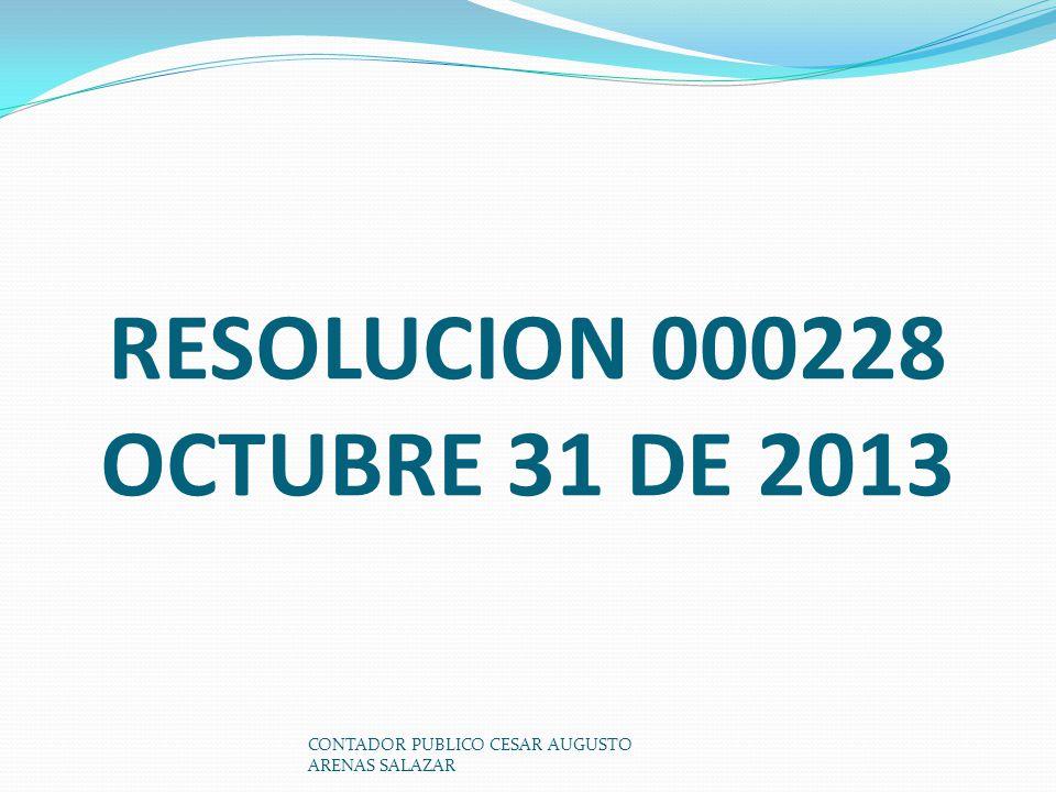 RESOLUCION 000228 OCTUBRE 31 DE 2013 CONTADOR PUBLICO CESAR AUGUSTO ARENAS SALAZAR
