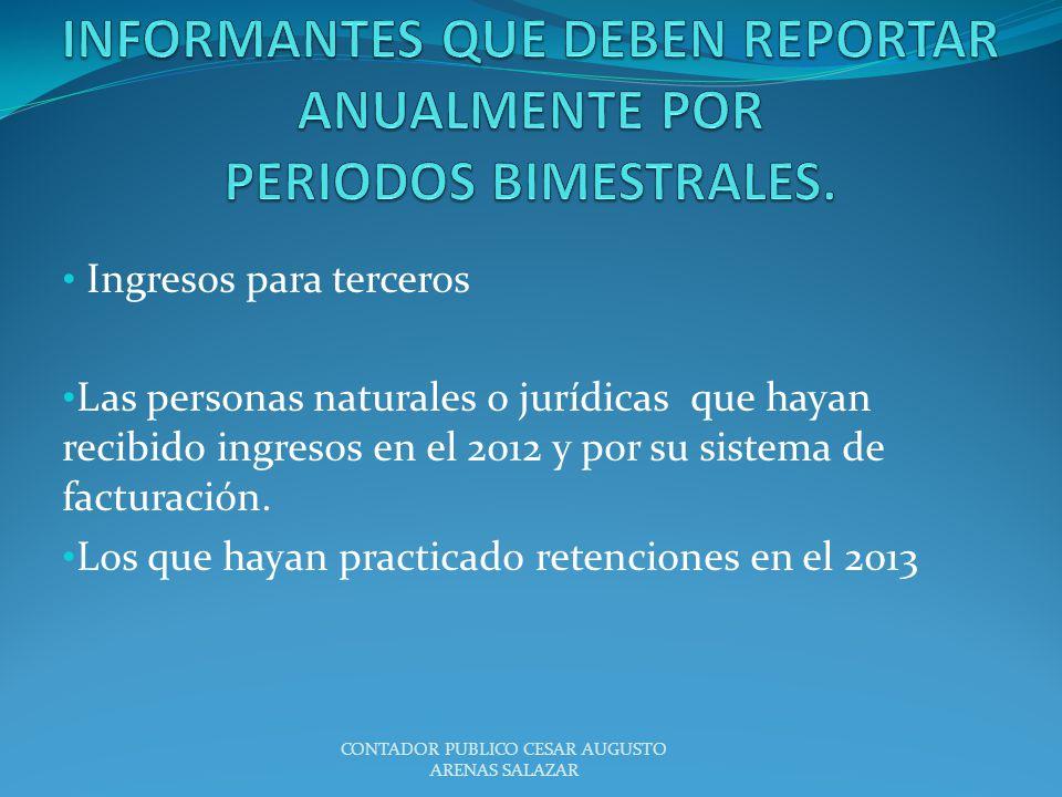 Ingresos para terceros Las personas naturales o jurídicas que hayan recibido ingresos en el 2012 y por su sistema de facturación. Los que hayan practi