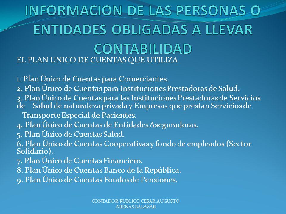 EL PLAN UNICO DE CUENTAS QUE UTILIZA 1. Plan Único de Cuentas para Comerciantes. 2. Plan Único de Cuentas para Instituciones Prestadoras de Salud. 3.