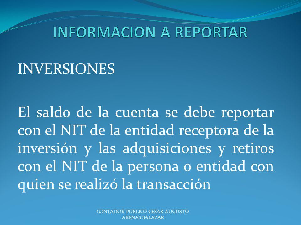 INVERSIONES El saldo de la cuenta se debe reportar con el NIT de la entidad receptora de la inversión y las adquisiciones y retiros con el NIT de la p