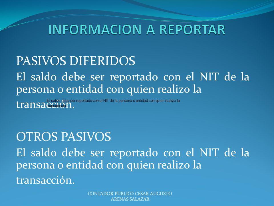 PASIVOS DIFERIDOS El saldo debe ser reportado con el NIT de la persona o entidad con quien realizo la transacción. OTROS PASIVOS El saldo debe ser rep