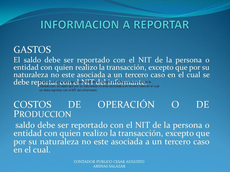 GASTOS El saldo debe ser reportado con el NIT de la persona o entidad con quien realizo la transacción, excepto que por su naturaleza no este asociada