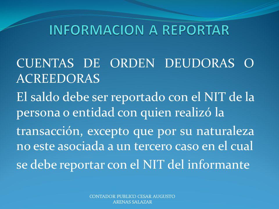 CUENTAS DE ORDEN DEUDORAS O ACREEDORAS El saldo debe ser reportado con el NIT de la persona o entidad con quien realizó la transacción, excepto que po