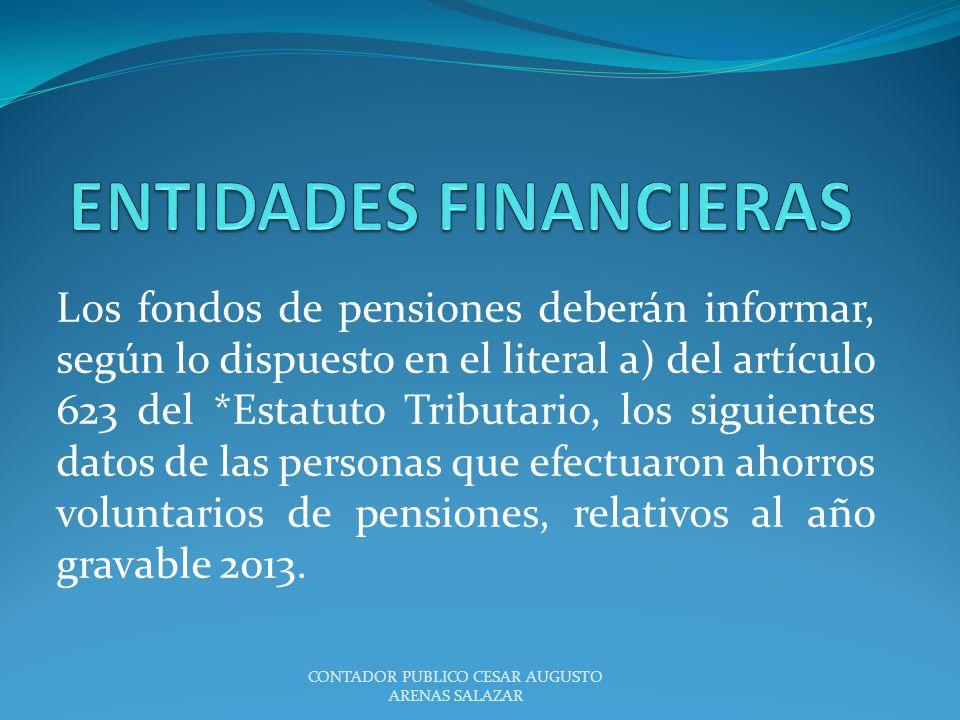 Los fondos de pensiones deberán informar, según lo dispuesto en el literal a) del artículo 623 del *Estatuto Tributario, los siguientes datos de las p