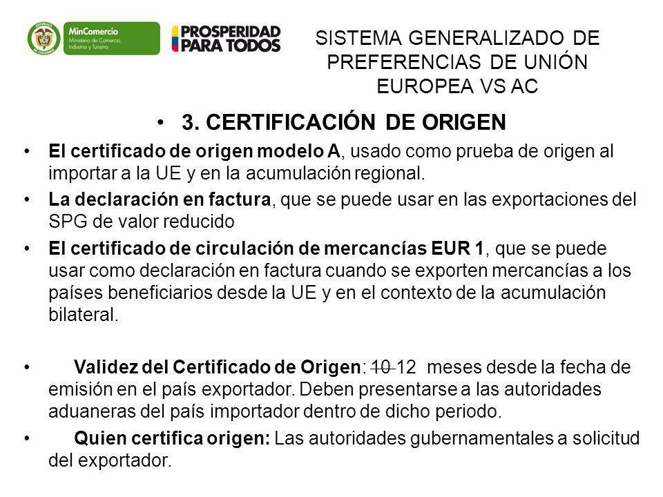 SISTEMA GENERALIZADO DE PREFERENCIAS DE UNIÓN EUROPEA VS AC 3. CERTIFICACIÓN DE ORIGEN El certificado de origen modelo A, usado como prueba de origen