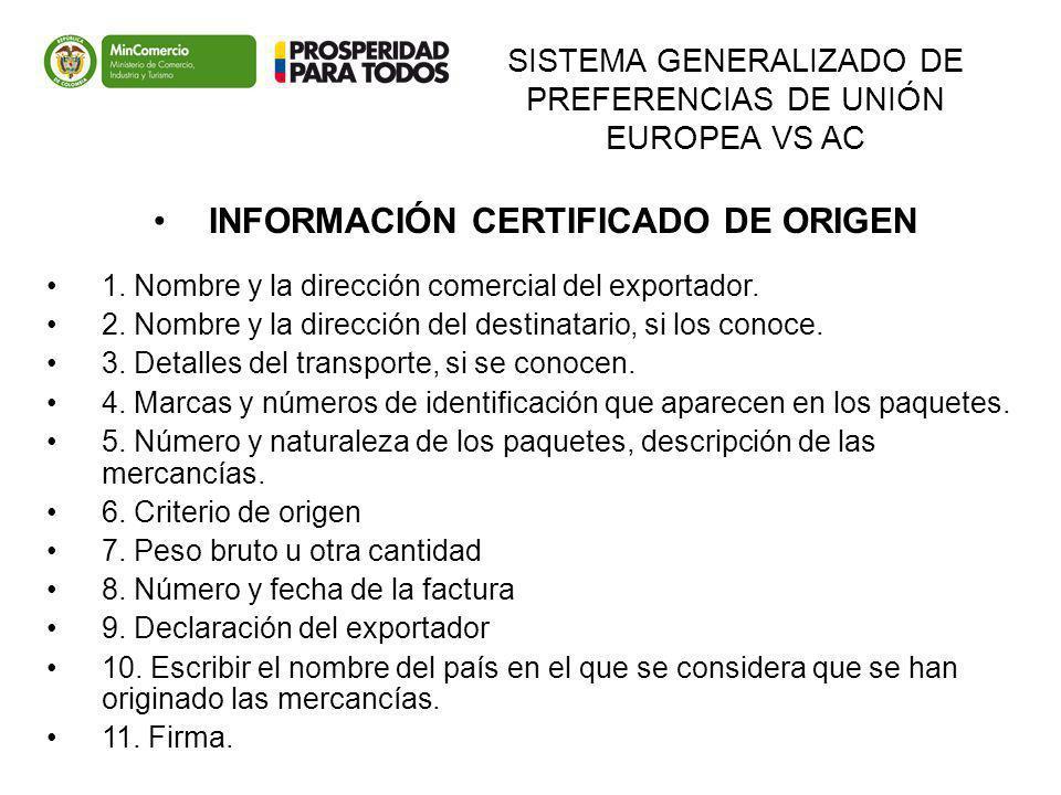 SISTEMA GENERALIZADO DE PREFERENCIAS DE UNIÓN EUROPEA VS AC INFORMACIÓN CERTIFICADO DE ORIGEN 1. Nombre y la dirección comercial del exportador. 2. No