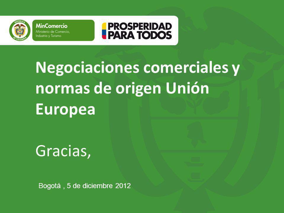 Negociaciones comerciales y normas de origen Unión Europea Gracias, Bogotá, 5 de diciembre 2012