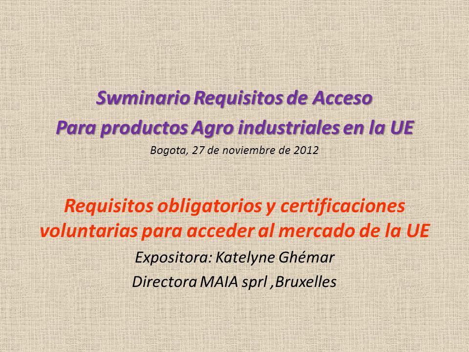 Swminario Requisitos de Acceso Para productos Agro industriales en la UE Bogota, 27 de noviembre de 2012 Requisitos obligatorios y certificaciones vol