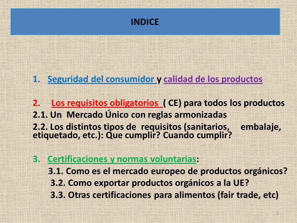 INDICE 1.Seguridad del consumidor y calidad de los productos 2. Los requisitos obligatorios ( CE) para todos los productos 2.1. Un Mercado Único con r