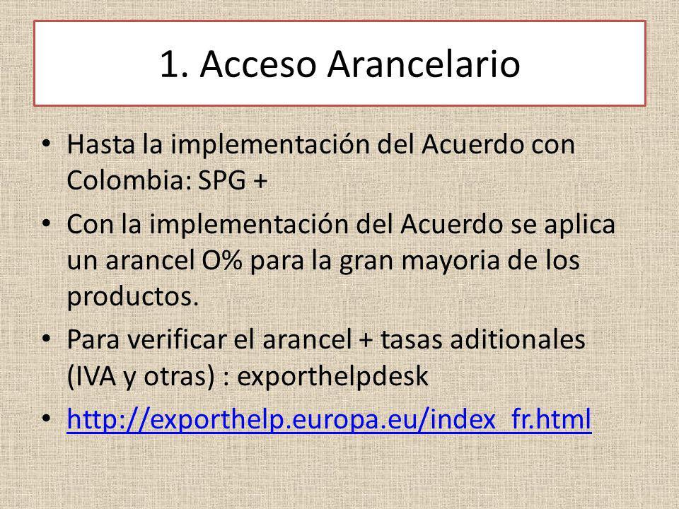 1. Acceso Arancelario Hasta la implementación del Acuerdo con Colombia: SPG + Con la implementación del Acuerdo se aplica un arancel O% para la gran m