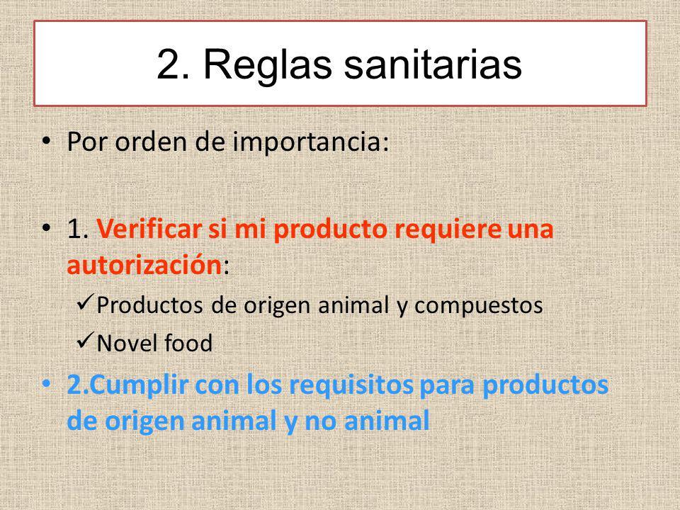 2. Reglas sanitarias Por orden de importancia: 1. Verificar si mi producto requiere una autorización: Productos de origen animal y compuestos Novel fo