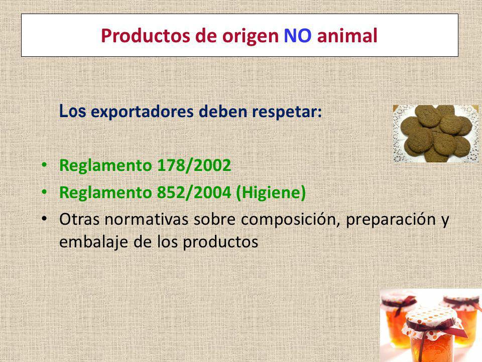 Productos de origen NO animal Los exportadores deben respetar: Reglamento 178/2002 Reglamento 852/2004 (Higiene) Otras normativas sobre composición, p