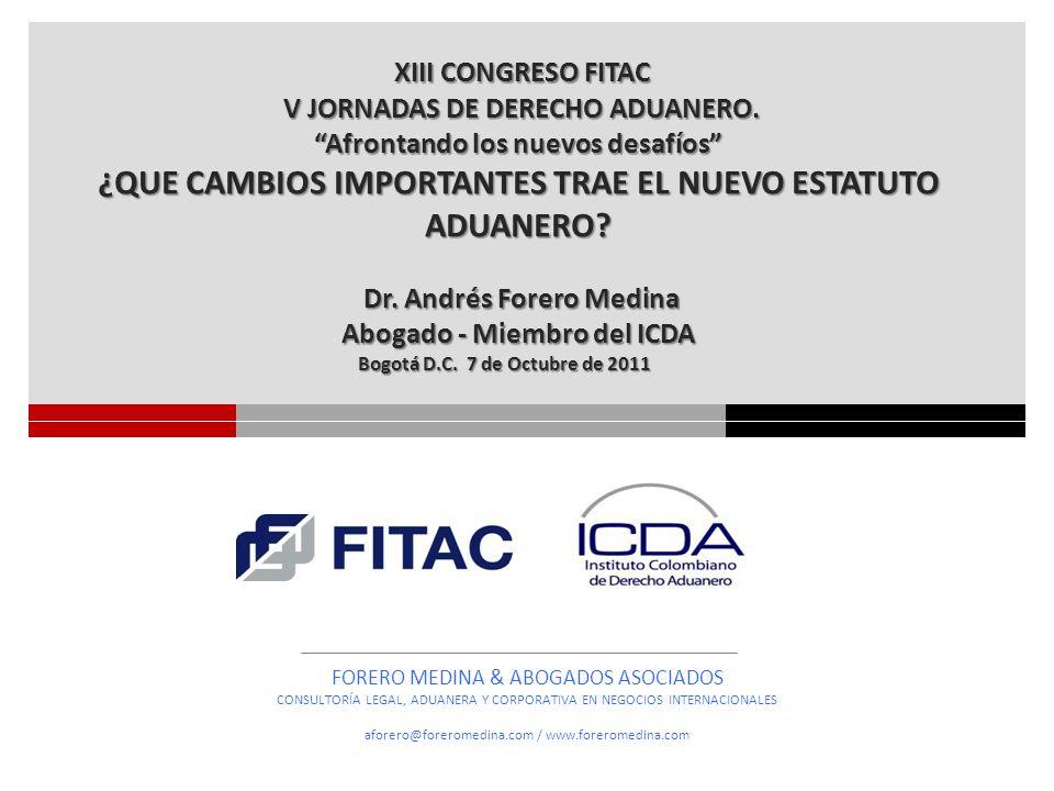 ANTECEDENTES REGULATORIOS DERECHO INTERNO FUNDAMENTOS REGULATORIOS DERECHO INTERNACIONAL RELACIONES JURIDICAS PRINCIPIOS ORIENTADORES DEL DERECHO ADUANERO SUJETOS DE LAS OBLIGACIONES ADUANERAS PRINCIPALES REGIMENES Y MODALIDADES ADUANERAS INSTRUMENTOS DE PROMOCION AL COMERCIO MECANISMOS DE CONTROL ADUANERO RESPONSABILIDADES DE LOS SUJETOS INFRACCIONES SANCIONES FORERO MEDINA & ABOGADOS ASOCIADOS FUNDAMENTOS JURIDICOS PARA LA REFORMA ADUANERA 2011