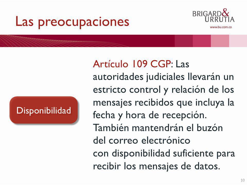 10 Las preocupaciones Artículo 109 CGP: Las autoridades judiciales llevarán un estricto control y relación de los mensajes recibidos que incluya la fecha y hora de recepción.
