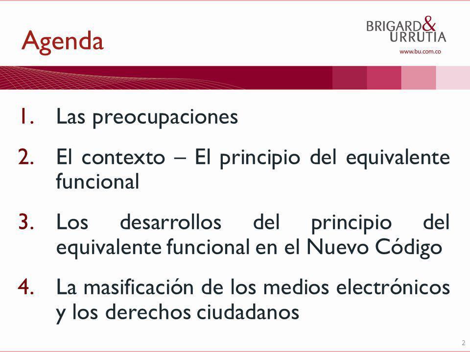 2 Agenda 1.Las preocupaciones 2.El contexto – El principio del equivalente funcional 3.Los desarrollos del principio del equivalente funcional en el Nuevo Código 4.La masificación de los medios electrónicos y los derechos ciudadanos