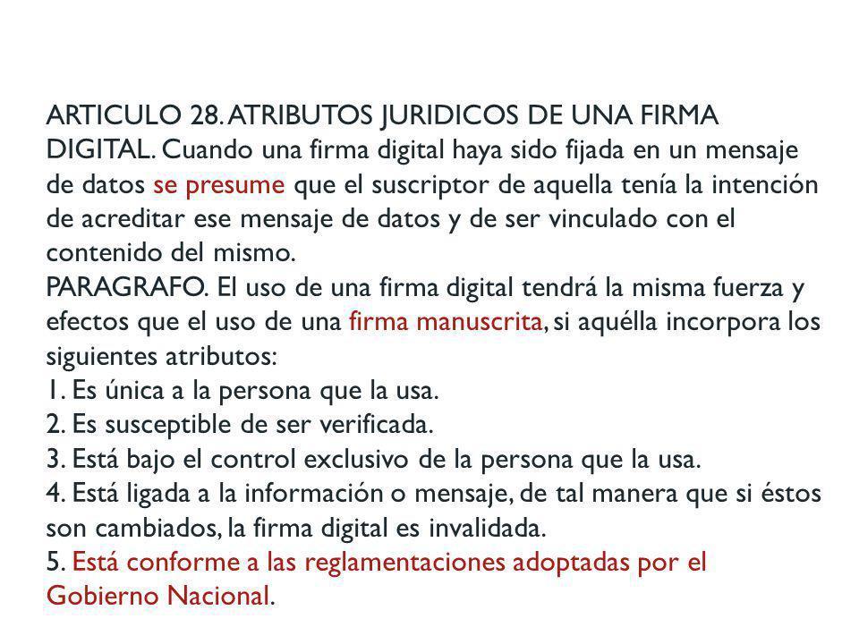 ARTICULO 28. ATRIBUTOS JURIDICOS DE UNA FIRMA DIGITAL.