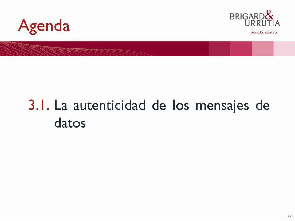29 Agenda 3.1. La autenticidad de los mensajes de datos