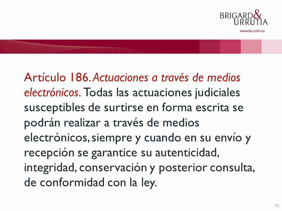 31 Artículo 186. Actuaciones a través de medios electrónicos.