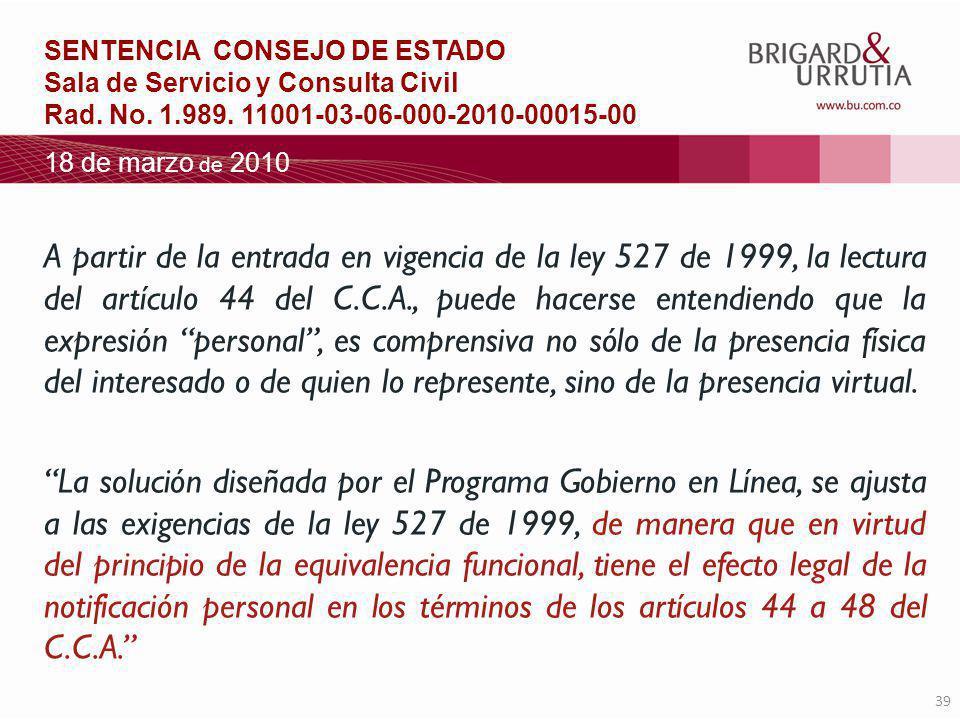 39 A partir de la entrada en vigencia de la ley 527 de 1999, la lectura del artículo 44 del C.C.A., puede hacerse entendiendo que la expresión personal, es comprensiva no sólo de la presencia física del interesado o de quien lo represente, sino de la presencia virtual.