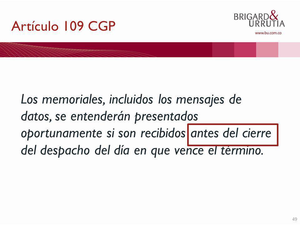 49 Los memoriales, incluidos los mensajes de datos, se entenderán presentados oportunamente si son recibidos antes del cierre del despacho del día en que vence el término.