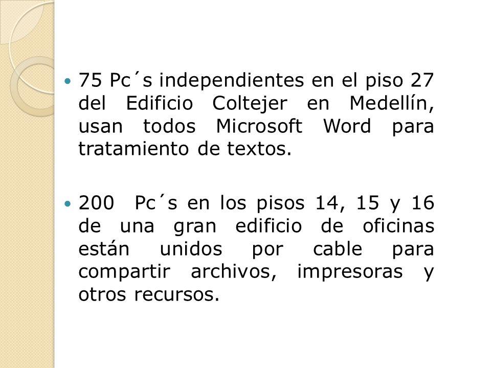 75 Pc´s independientes en el piso 27 del Edificio Coltejer en Medellín, usan todos Microsoft Word para tratamiento de textos. 200 Pc´s en los pisos 14