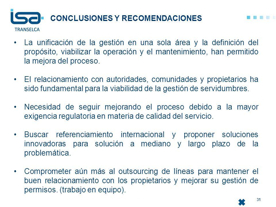 CONCLUSIONES Y RECOMENDACIONES 31 La unificación de la gestión en una sola área y la definición del propósito, viabilizar la operación y el mantenimie