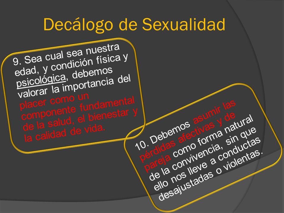 Decálogo de Sexualidad 9. Sea cual sea nuestra edad, y condición física y psicológica, debemos valorar la importancia del placer como un componente fu